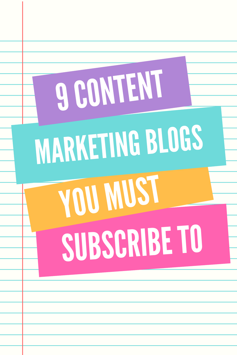 9 Content Marketing Blogs You Must Subscribe To