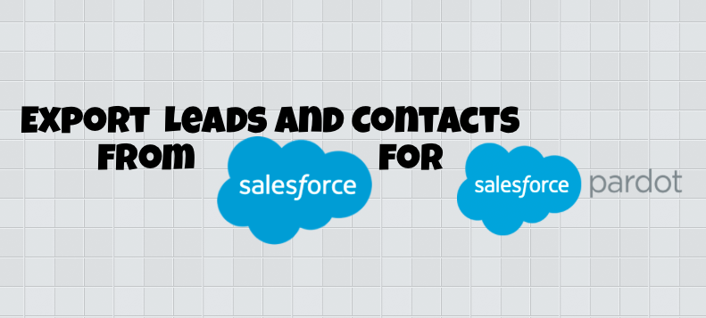 How to Export your Leads & Contacts from Salesforce to Import into Pardot