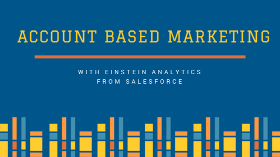 Stay Ahead in Account Based Marketing with Einstein Analytics